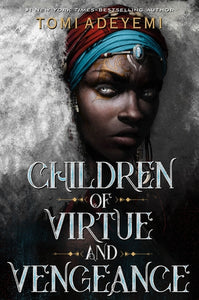 Children of Virtue & Vengeance by Tomi Adeyemi
