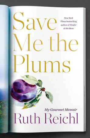 Save Me the Plums: My Gourmet Memoir by Ruth Reichl