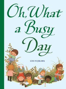 Oh, What a Busy Day by Gyo Fujikawa