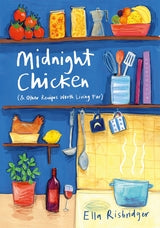 Midnight Chicken: & Other Recipes Worth Living For by Ella Risbridger
