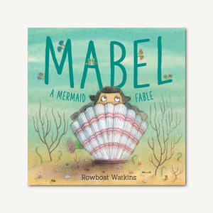 Mabel: A Mermaid Fable by Rowboat Watkins