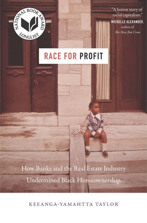 Race for Profit: How Banks and the Real Estate Industry Undermined Black Homeownership by Keeanga-Yamahtta Taylor