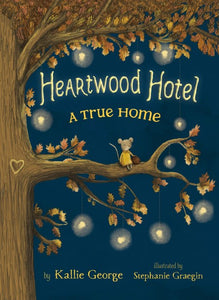 Heartwood Hotel #1: A True Home by Kallie George