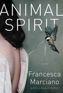 Animal Spirit: Stories by Francesca Marciano