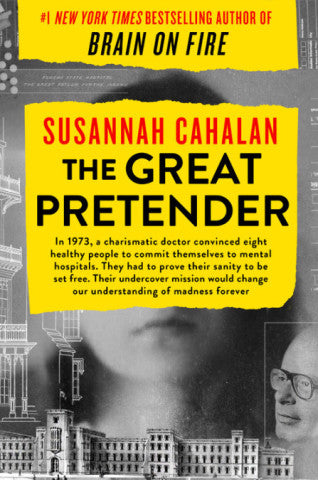 The Great Pretender: The Undercover Mission that Changed Our Understanding of Madness by Susan Cahalan
