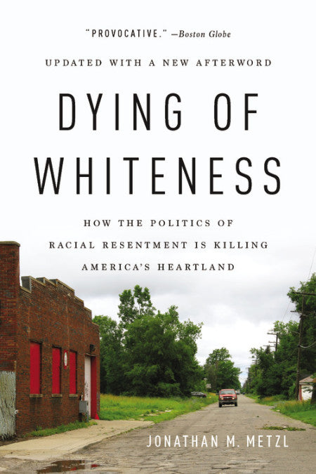 Dying of Whiteness: How the Politics of Racial Resentment is Killing America's Heartland by Jonathan M. Metzl