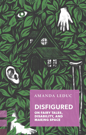 Disfigured: On Fairy Tales, Disability, & Making Space by Amanda Leduc