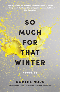 So Much for That Winter: Novellas by Dorthe Nors
