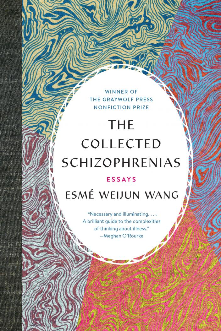 The Collected Schizophrenias: Essays by Esmé Weijun Wang