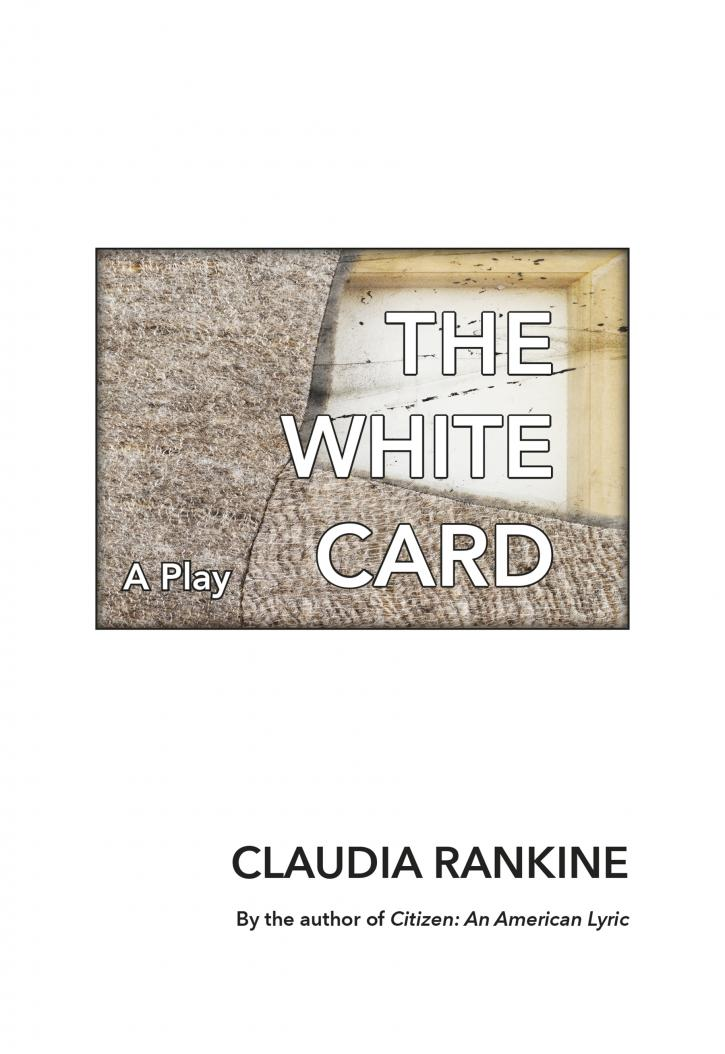 The White Card: A Play by Claudia Rankine