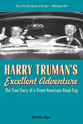 Harry Truman's Excellent Adventure: The True Story of Great American Roadtrip by Matthew Algeo