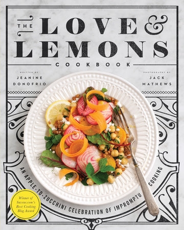 The Love & Lemons Cookbook: An Apple-to-Zucchini Celebration of Impromptu Cooking by Jeanine Donofrio