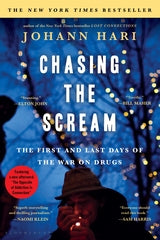 Chasing the Scream: The First and Last Days of the War on Drugs by Johann Hari