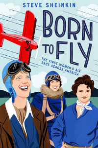 Born to Fly: The First Women's Air Race Across America by Steve Sheinkin