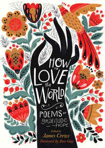 How to Love the World: Poems of Gratitude & Hope edited by James Crews