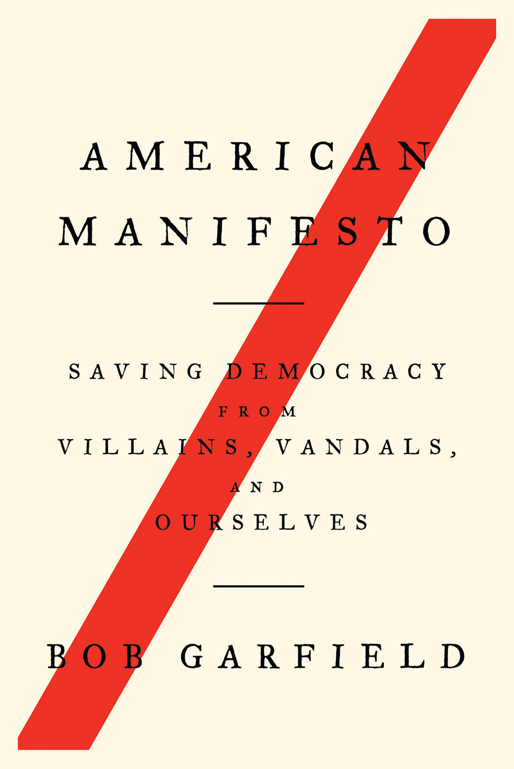 American Manifesto: Saving Democracy from Villains, Vandals, and Ourselves by Bob Garfield