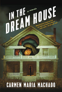 In the Dream House: A Memoir by Carmen Maria Machado
