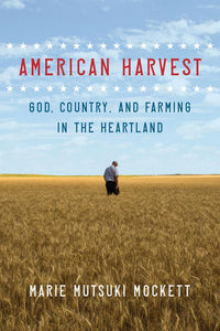 American Harvest: God, Country, and Farming in the Heartland by Marie Mutsuki Mockett