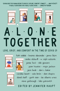Alone Together: Love, Grief, and Comfort in the Time of COVID-19 edited by Jennifer Haupt