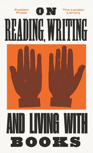 On Reading, Writing, and Living with Books - Essays by Virginia Woolf, Wilkie Collins, George Eliot, Leigh Hunt, and E.M. Forster