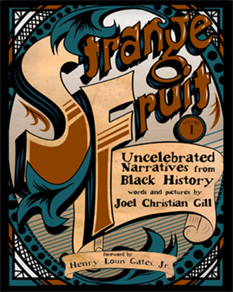 Strange Fruit, Volume One: Uncelebrated Narratives from Black History by Joel Christian Gill
