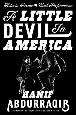 A Little Devil in America: Notes in Praise of Black Performance by Hanif Adburraqib