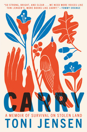 Carry: A Memoir of Survival on Stolen Land by Toni Jensen