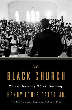 The Black Church: This Is Our Story, This Is Our Song by Henry Louis Gates, Jr.
