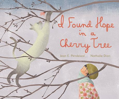 I Found Hope in a Cherry Tree by Jean E. Pendziwol