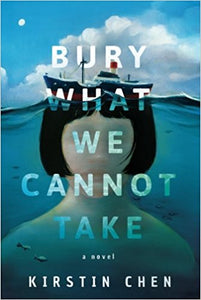 Bury What We Cannot Take by Kirstin Chen