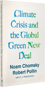 Climate Crisis & The Global Green New Deal: The Political Economy of Saving the Planet by Noam Chomsky & Robert Pollin