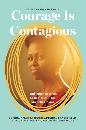 Courage is Contagious: And Other Reasons to be Grateful for Michelle Obama edited by Nick Haramis
