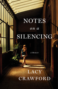 Notes on a Silencing: A Memoir by Lacy Crawford