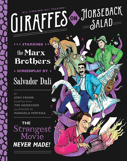 Giraffes on Horseback Salad: Salvador Dalí, The Marx Brothers, and The Strangest Movie Never Made by Josh Frank & Tim Heidecker