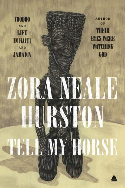 Tell My Horse: Voodoo and Life in Haiti & Jamaica by Zora Neale Hurston