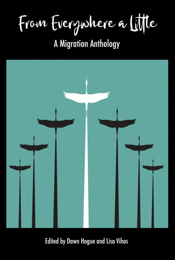 From Everywhere a Little: A Migration Anthology edited by Dawn Hogue & Lisa Vihos