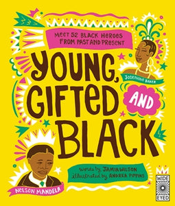 Young, Gifted, and Black: Meet 52 Black Heroes from Past and Present by Jamia Wilson