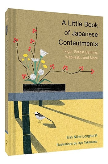 A Little Book of Japanese Contentments: Ikigai, Forest Bathing, Wabi-Sabi and More by Erin Niimi Longhurst