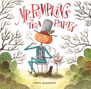 Mr. Pumpkin's Tea Party by Erin Barker