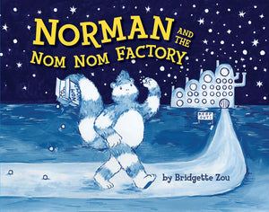 Norman and the Nom Nom Factory by Bridgette Zou