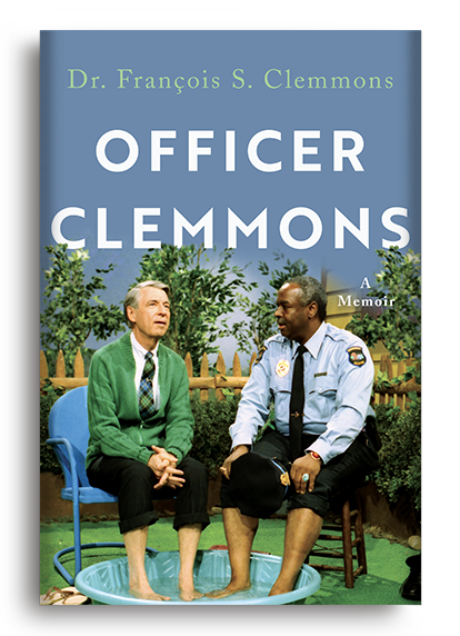 Officer Clemmons: A Memoir by Dr. François S. Clemmons