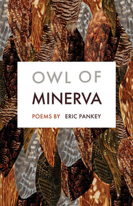 Owl of Minerva: Poems by Eric Pankey