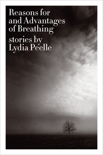 Reasons for and Advantages of Breathing: Stories by Lydia Peele
