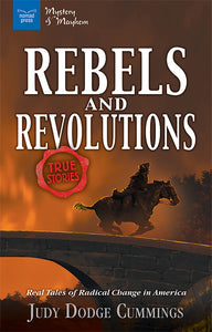 Rebels & Revolutions: Real Tales of Radical Change in America by Judy Dodge Cummings