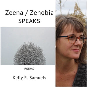 Zeena/Zenobia SPEAKS by Kelly R. Samuels