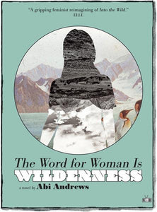 The Word for Woman is Wilderness: A Novel by Abi Andrews