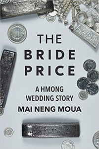 The Bride Price: A Hmong Wedding Story by Mai Neng Moua