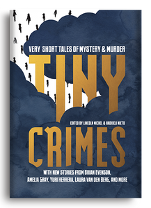 Tiny Crimes: Very Short Tales of Mystery & Murder edited by Lincoln Michel & Nadxieli Nieto