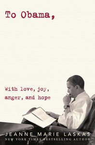 To Obama: With Love, Joy, Anger, and Hope by Jeanne Marie Laska