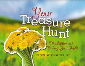 Your Treasure Hunt: Disabilities and Finding Your Gold by Katherine Schneider, PhD.